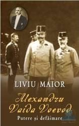 Alexandru Vaida Voevod putere si defaimare - Liviu Maior