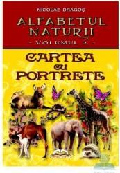 Alfabetul naturii vol. 2 Cartea cu porterete - Nicoale Dragos