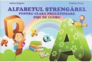 Alfabetul strengarel pentru clasa pregatitoare - Adina Grigore Cristina Toma