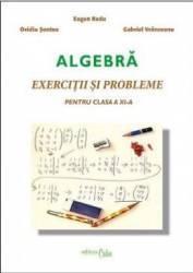 Algebra Clasa a 11-a. Exercitii si probleme - Eugen Radu Ovidiu Sontea