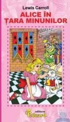 Alice in tara minunilor - Lewis Carroll Carti