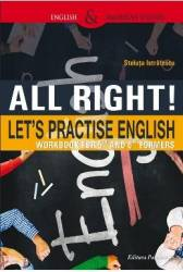 All Right Lets Practise English. Workbook for 5th and 6th formers - Steluta Istratescu Carti