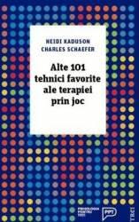 Alte 101 tehnici favorite ale terapiei prin joc - Heidi Kaduson Charles Schaefer