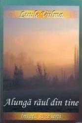 Alunga raul din tine - Luule Viilma Carti