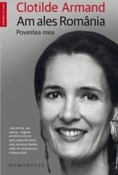 Am ales Romania. Povestea mea - Clotilde Armand Carti