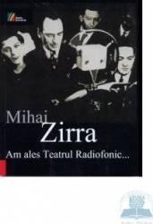 Am Ales Teatrul Radiofonic... - Mihai Zirra