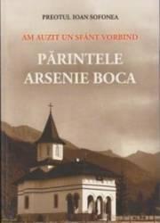 Am Auzit Un Sfant Vorbind Parintele Arsenie Boca - Preotul Ioan Sofonea Carti