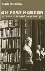 Am fost martor - Mircea Anghelescu