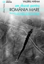 Am zburat pentru Romania mare - Valeriu Avram Carti