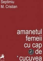 Amanetul femeii cu cap de cucuvea - Septimiu M. Cristian