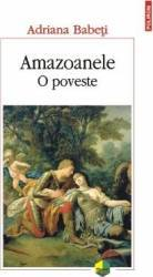 Amazoanele. O poveste - Adriana Babeti