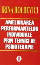 Ameliorarea performantelor individuale prin tehnici de psihoterapie - Irina Holdevici Carti