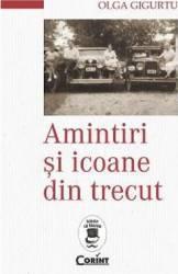 Amintiri Si Icoane Din Trecut - Olga Gigurtu