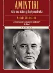 Amintiri. Viata Mea Inainte Si Dupa Perestroika necartonat - Mihail Gorbaciov