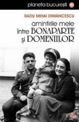 Amintirile mele intre Bonaparte si Domeniilor - Radu Mihai Dimancescu
