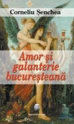Amor Si Galanterie Bucuresteana - Corneliu Senchea Carti