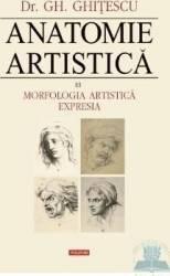Anatomie artistica 3 Morfologia artistica. Expresia - Gh. Ghitescu