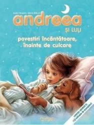 Andreea si Luli. Povestiri incantatoare inainte de culcare - Gilbert Delahaye Marcel Marlier Carti