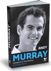 Andy Murray Campion la Wimbledon - Mark Hodgkinson