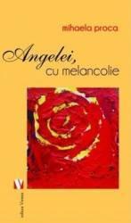 Angelei cu melancolie - Mihaela Proca