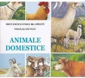 Animale domestice - Nicolae Saftoiu. Mica enciclopedie ilustrata