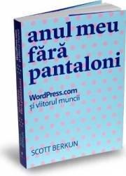 Anul meu fara pantaloni - Scott Berkun