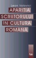 Aparitia scriitorului in cultura romana - Leon Volovici Carti