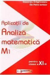 Aplicatii De Analiza Matematica M1 Cls 11 - Inocentiu Draghicescu Ilie Petre Iambor