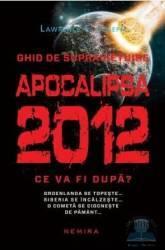 Apocalipsa 2012. Ce va fi dupa - Lawrence E. Joseph