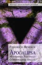 Apocalipsa. Metamorfoza Pamantului. O mineralogie oculta - Friedrich Benesch
