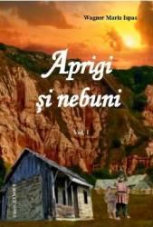 Aprigi Si Nebuni Vol. I + Ii - Wagner Maria Ispas