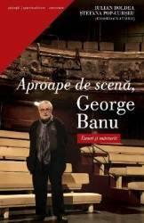 Aproape de scena George Banu - Iulian Boldea Stefania Pop-Curseu