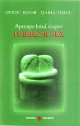 Aproape totul despre iubire si sex - Ovidiu Bojor Maria Timuc