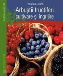 Arbustii Fructiferi Cultivare Si Ingrijire - Theresia Gosch