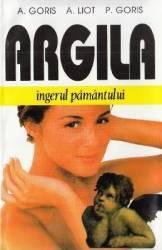 Argila ingerul pamantului - A. Goris A. Liot P. Goris