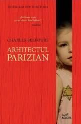 Arhitectul parizian - Charles Belfoure Carti