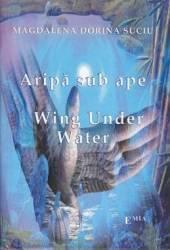 Aripa sub ape. Wing under water - Magdalena Dorina Suciu