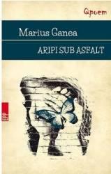 Aripi sub asfalt - Marius Ganea