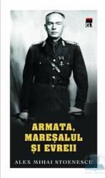 Armata maresalul si evreii - Alex Mihai Stoenescu Ed. de buzunar