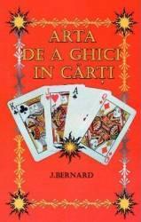 Arta de a ghici in carti - J. Bernard