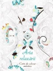 Arta relaxarii - Carte de colorat antistres