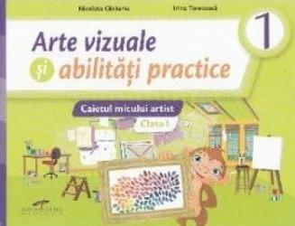 Arte vizuale si abilitati practice - Clasa 1 - Caietul micului artist - Nicoleta Ciobanu Irina Terecoasa
