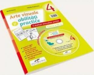 Arte vizuale si abilitati practice - Clasa 4 - Caietul micului artist + CD - Mirela Flonta