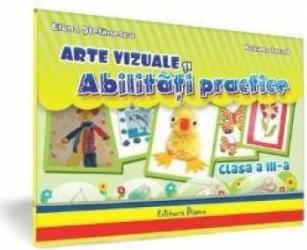 Arte vizuale si abilitati practice - Clasa a 3-a - Mapa Elevului - Elena Stefanescu Roxana Iacob