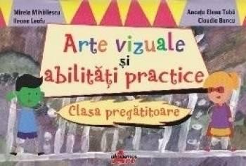 Arte vizuale si abilitati practice Clasa pregatitoare - Mirela Mihailescu Carti