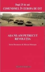 Asa ne-am Petrecut Revolutia - Sorin Bocancea Mircea Muresan