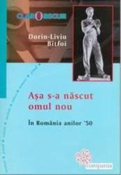 Asa s-a nascut omul nou. In Romania anilor 50 - Dorin - Liviu Bitfoi