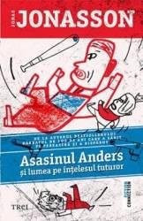 Asasinul Anders si lumea pe intelesul tuturor - Jonas Jonasson