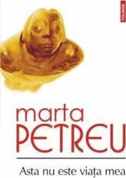 Asta nu este viata mea - Marta Petreu