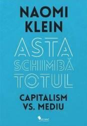 Asta schimba totul Capitalism vs Mediu- Naomi Klein title=Asta schimba totul Capitalism vs Mediu- Naomi Klein